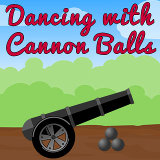 Dancing with Cannon Balls