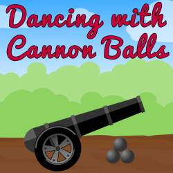 Dancing with Cannon Balls Game